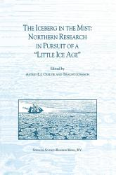 The Iceberg In The Mist Northern Research In Pursuit Of A Little Ice Age  Book PDF