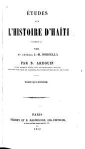Études sur l'histoire d'Haïti suivies de la vie du général J.M. Borgella: Volume4