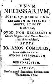 Vnvm Necessarivm, Scire, Qvid Sibi Sit Necessarivm In Vita, Et Morte, Et Post Mortem, Qvod Non - Necessariis Mundi fatigatus, et ad Vnum Necessarium sese recipiens