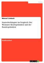 Staatsoberhäupter im Vergleich: Der Weimarer Reichspräsident und der Bundespräsident