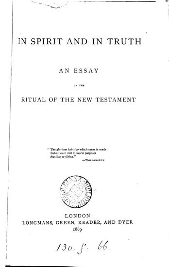 In spirit and in truth  an essay on the ritual of the New Testament  by T E  Bridgett   PDF