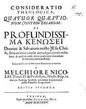 Consideratio theologica quatuor quaestionum controversarum: de profundissima kenōsei D. et S. N. Jesu Christi firmamenta causae utriusque partis exhibens