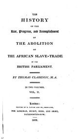 The History of the Rise, Progress and Accomplishment of the Abolition of the African Slave Trade by the British Parliament: In Two Volumes, Volume 2