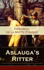 Aslauga's Ritter (Vollständige Ausgabe): Ein fantastischer Abenteuerroman