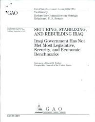 Securing Stabilizing And Rebuilding Iraq Iraqi Government Has Not Met Most Legislative Security And Economic Benchmarks Book PDF