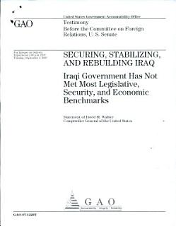 Securing  Stabilizing  and Rebuilding Iraq  Iraqi Government Has Not Met Most Legislative  Security  and Economic Benchmarks Book