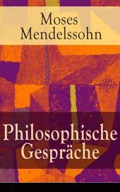 Philosophische Gespräche (Vollständige Ausgabe): Dialoge über die Empfindungen: Eine Harmonie zwischen Körper und Seele