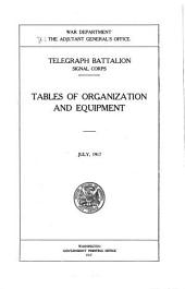 Telegraph Battalion, Signal Corps: Tables of Organization and Equipment. July, 1917