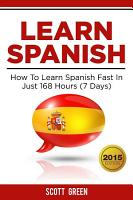 Learn Spanish   How To Learn Spanish Fast In Just 168 Hours  7 Days  PDF