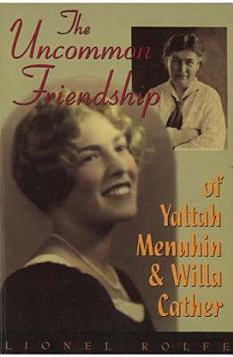 The Uncommon Friendship Of Yaltah Menuhin   Willa Cather