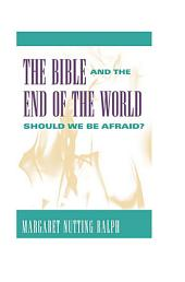 The Bible and the End of the World: Should We be Afraid?