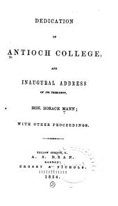 Dedication of Antioch College, and Inaugural Address of Its President, Hon. Horace Mann: With Other Proceedings