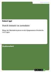 Durch imitatio zu aemulatio: Wege der Martialrezeption in den Epigrammen Friedrichs von Logau