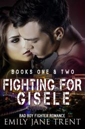 Fighting For Gisele (Books 1 & 2): Bad Boy Fighter Romance