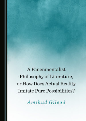 A Panenmentalist Philosophy of Literature  or How Does Actual Reality Imitate Pure Possibilities