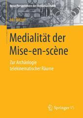 Medialität der Mise-en-scène: Zur Archäologie telekinematischer Räume