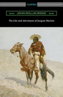 The Life and Adventures of Joaquin Murieta