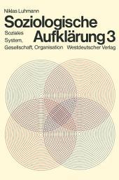 Soziologische Aufklärung 3: Soziales System, Gesellschaft, Organisation, Ausgabe 3