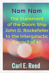 Nom Nom: The Statement of the Doom Ship John D. Rockefeller to the Intergalactic Council of 40