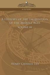A History of the Inquisition of the Middle Ages: Volume 3