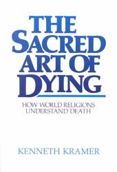 The Sacred Art of Dying: How World Religions Understand Death