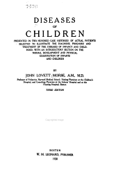 Diseases of Children: Presented in Two Hundred Case Histories of Actual Patients Selected to Illustrate the Diagnosis, Prognosis and Treatment of the Diseases of Infancy and Childhood, with an Introductory Section on the Normal Development and Physical Examination of Infants and Children