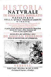 Historia naturale, nella quale si tratta della diuersa condition di Minere, Pietre pretiose, et altre curiosita (etc.)