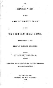 A Concise View of the Chief Principles of the Christian Religion: As Professed by the People Called Quakers