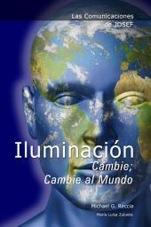 Las Comunicaciones de Josef: Iluminación - Cambie; Cambie al Mundo
