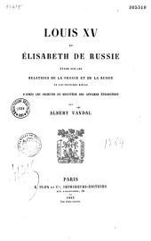 Louis XV et Élisabeth de Russie: étude sur les rélations de la France et de la Russie au dix-huitième siècle, d'après les archives du Ministère des affaires étrangères
