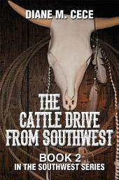 The Cattle Drive from Southwest: Book 2 in the Southwest Series