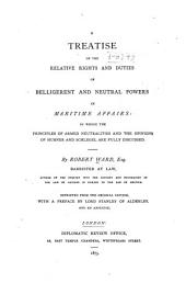 A Treatise of the Relative Rights and Duties of Belligerent and Neutral Powers in Maritime Affairs: in which the Principles of Armed Neutralities and the Opinions of Hubner and Schlegel are Fully Discussed