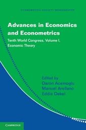 Advances in Economics and Econometrics: Volume 1, Economic Theory: Tenth World Congress