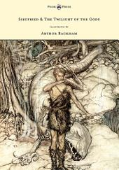 Siegfried & The Twilight of the Gods - The Ring of the Nibelung - Volume II - Illustrated by Arthur Rackham