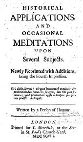 Historical Applications and Occasional Meditations upon Several Subjects. Written by a Person of Honour. The dedication signed: Constans. MS. notes by P. Bliss