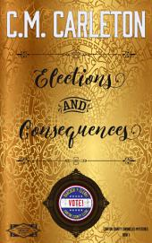 Elections and Consquences: Canton County Chronicles Mysteries Book 1