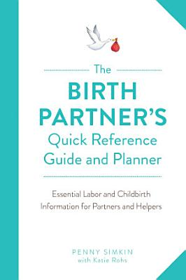 The Birth Partner s Quick Reference Guide and Planner