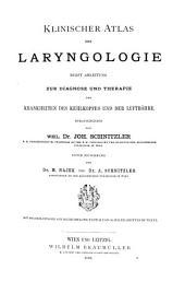Klinischer Atlas der Laryngologie: nebst Anleitung zur Diagnose und Therapie der Krankheiten des Kehlkopfes und der Luftröhre
