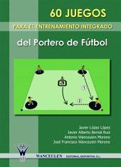 60 Juegos para el entrenamiento integrado del portero de fútbol