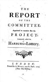 The Report of the Committee, Appointed to Examine Into the Project, Commonly Called the Harburg-lottery: Volume 10