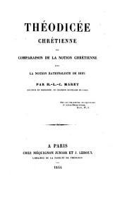 Théodicée chrétienne, ou comparaison de la notion chrétienne avec la notion rationaliste de Dieu