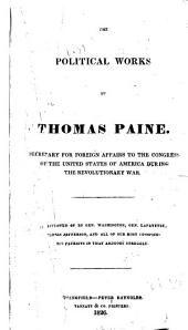 The Political Works of Thomas Paine: Secretary for Foreign Affairs to the Congress of the United States of America During the Revolutionary War