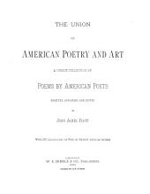 The Union of American Poetry and Art: A Choice Collection of Poems by American Poets