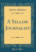 A Yellow Journalist  Classic Reprint  PDF