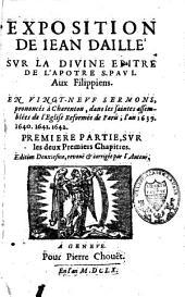 Exposition de Jean Daillé sur la divine Epître de l'apôtre s. Paul aux Filippiens, en vingt-neuf sermons, prononcés à Charenton dans les saintes assemblées de l'Eglise réformée de Paris, l'an 1639, 1640, 1641, 1642