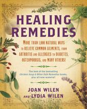 Healing Remedies: More Than 1,000 Natural Ways to Relieve the Symptoms of Common Ailments, fromArthritis and Allergies to Diabetes, Osteoporosis, and Many Others!