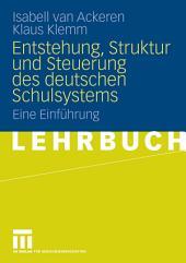 Entstehung, Struktur und Steuerung des deutschen Schulsystems: Eine Einführung
