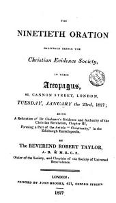 The ninetieth oration delivered before the Christian evidence society; being a refutation of dr. Chalmers's Evidence and authority of the Christian revelation: Volume 1