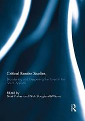 Critical Border Studies: Broadening and Deepening the 'Lines in the Sand' Agenda