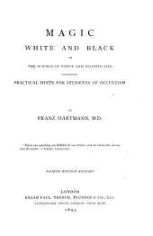 Magic, White and Black: Or, The Science of Finite and Infinite Life, Containing Practical Hints for Students of Occultism